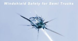 Semi Truck Windshield Safety: When a Crack Is More Than Just a Crack