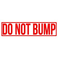 Do Not Bump Vinyl Decal
